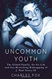 img - for Uncommon Youth: The Gilded Life and Tragic Times of J. Paul Getty III book / textbook / text book