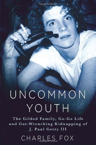 Download Uncommon Youth: The Gilded Life and Tragic Times of J. Paul Getty III pdf epub