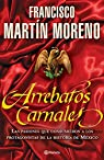 Arrebatos carnales: Las pasiones que consumieron a los protagonistas de la Historia de México par Francisco Martín Moreno