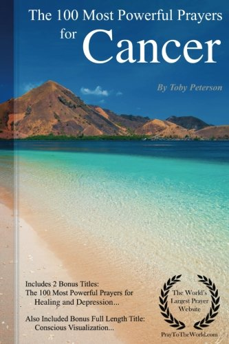 Prayer | The 100 Most Powerful Prayers for Cancer — Including 2 Bonus Books to Pray for Healing & Depression — Also Included Conscious Visualization