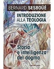 Introduzione alla teologia. Storia e intelligenza del dogma. Nuova ediz.