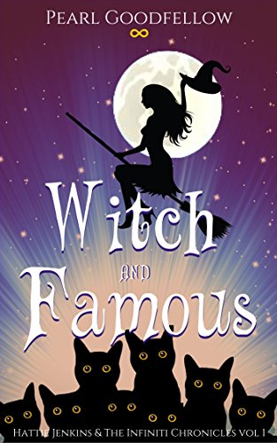 Book: Witch and Famous (Hattie Jenkins & The Infiniti Chronicles Book 1) by Pearl Goodfellow