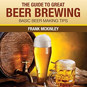 The Guide to Great Beer Brewing Audiobook