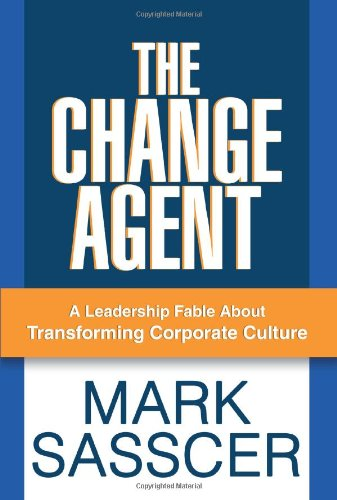 The Change Agent: A Leadership Fable About Transforming Corporate Culture PDF