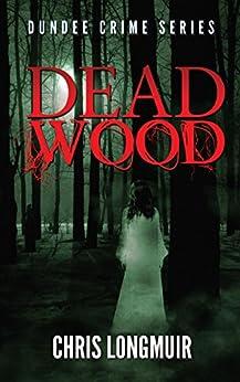 Dead Wood: Dundee Crime Series by [Longmuir, Chris]
