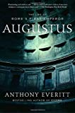 Augustus : The Life of Rome's First Emperor by Anthony Everitt front cover