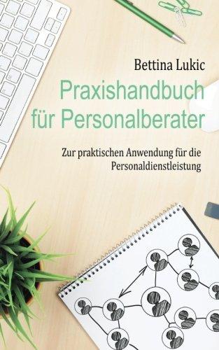 Praxishandbuch für Personalberater: Zur praktischen Anwendung für die Personaldienstleistung
