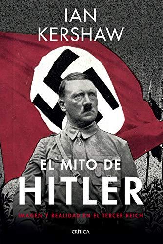 El mito de Hitler: Imagen y realidad en el Tercer Reich (Memoria Crítica) por Ian Kershaw,Fernández Aúz, Tomás,Beatriz Eguibar
