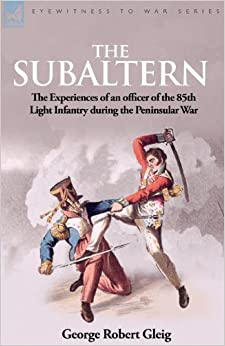 Book The Subaltern: the Experiences of an Officer of the 85th Light Infantry During the Peninsular War by G. R. Gleig (2009-07-14)