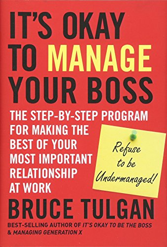 It's Okay to Manage Your Boss: The Step-by-Step Program for Making the Best of Your Most Important Relationship at - Boss Mt