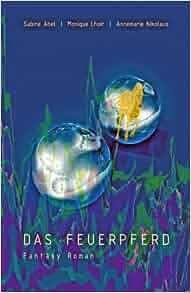 Das Feuerpferd (German Edition): Annemarie Nikolaus