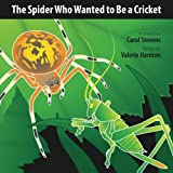 The Spider Who Wanted to Be a Cricket: A Wantstobe Book