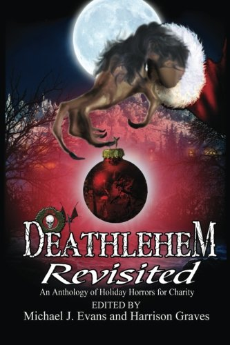 Deathlehem Revisited: An Anthology of Holiday Horrors for Charity