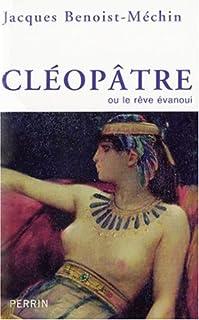 Cléopâtre, ou, Le rêve évanoui (69-30 avant Jésus-Christ), Benoist-Méchin, Jacques