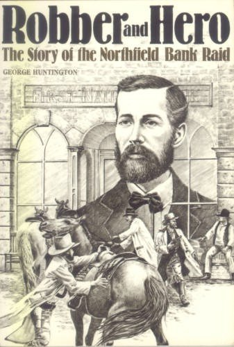 Robber And Hero  The Story Of The Northfield Bank Raid