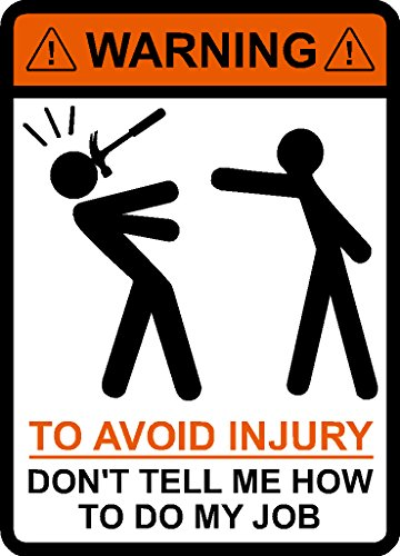 WARNING To Avoid Injury Don't Tell Me How To Do My Job ©, Hammer, vinyl decal car sticker