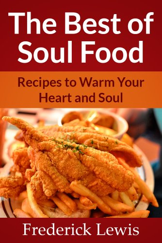 The Best of Soul Food - Recipes To Warm Your Heart & Soul by Frederick Lewis