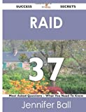 Raid 37 Success Secrets - 37 Most Asked Questions on Raid - What You Need to Know, Jennifer Ball, 148852517X