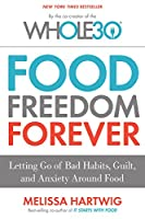 Food Freedom Forever: Letting Go of Bad Habits, Guilt, and Anxiety Around Food by the Co-Creator of the Whole30
