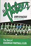 The Hibees : The Story of the Hiberian Football Club, Mackay, J., 0859761444