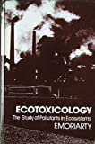 Ecotoxicology, F. Moriarty, 0125067607