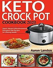 Keto Crock Pot Cookbook 2020: Quick, Vibrant & Mouthwatering Ketogenic Diet Recipes for Lifelong Health