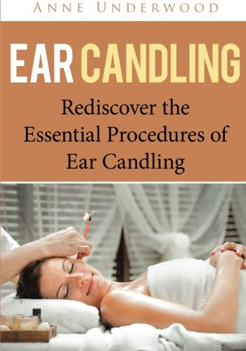 Ear Candling Rediscover The Essential Procedures Of Ear Candling