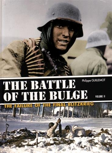 The Battle of the Bulge : The Failure of the Final Blitzkrieg Volume 2, The North Shoulder ; The Assault of the 6th Panzer Army Philippe Guillemot