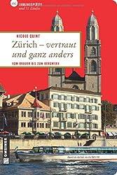 Zürich - vertraut und ganz anders: 66 Lieblingsplätze und 11 Zünfte