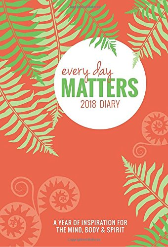 Every Day Matters Desk 2018 Diary / Planner / Scheduler / Organizer: A Year of Inspiration for the Mind, Body & Spirit