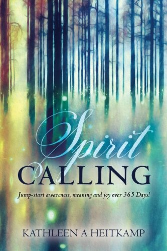 Spirit Calling: Jump-start Awareness, Meaning and Joy over 365 Days