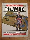 The Alamo 1836; Santa Anna's Texas Campaign