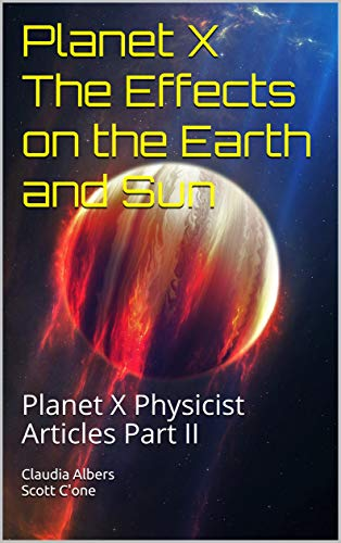 Planet X The Effects on the Earth and Sun: Planet X Physicist Articles Part II