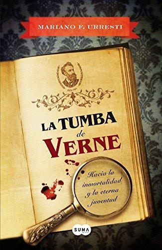 Descargar Libro La Tumba De Verne: Hacia La Inmortalidad Y La Eterna Juventud Mariano F. Urresti