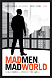 Mad Men, Mad World: Sex, Politics, Style, and the 1960s (e-Duke books scholarly collection.)
