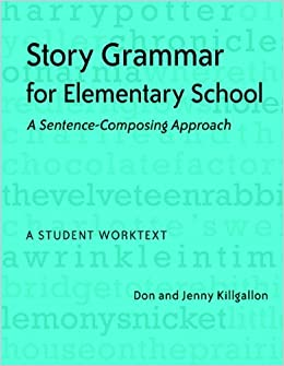 Story Grammar for Elementary School: A Sentence-Composing Approach: A Student Worktext by Donald Killgallon (2008-02-14)