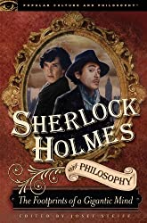 Sherlock Holmes and Philosophy: The Footprints of a Gigantic Mind (Popular Culture and Philosophy Book 61)