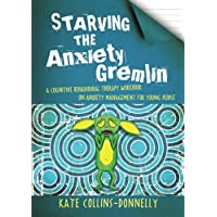 Starving the Anxiety Gremlin (Gremlin and Thief CBT Workbooks)