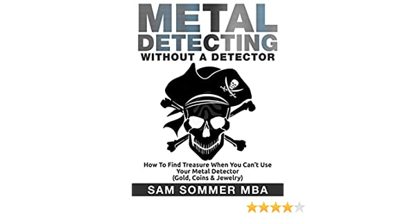 Metal Detecting Without A Detector How To Find Treasure When You