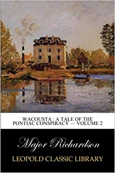 Wacousta : a tale of the Pontiac conspiracy — Volume 2