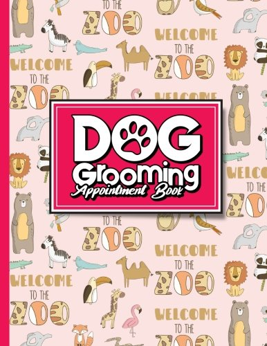 Dog Grooming Appointment Book: 4 Columns Appointment Log Book, Appointment Time Planner, Hourly Appointment Calendar, Cute Zoo Animals Cover (Volume 68)