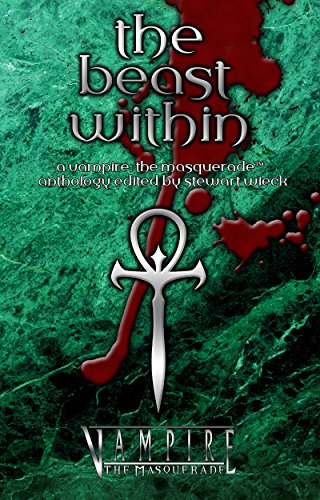 The Beast Within: A Vampire the Masquerade Anthology (World of Darkness)