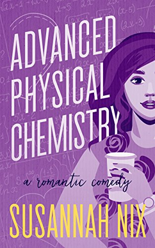 Advanced Physical Chemistry: A Romantic Comedy (Chemistry Lessons Book 3) by [Nix, Susannah]