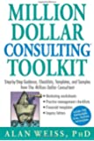 Million Dollar Consulting (TM) Toolkit: Step-By-Step Guidance, Checklists, Templates and Samples from The Million Dollar Consultant