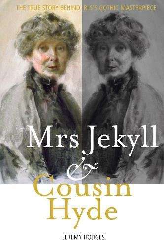 Mrs Jekyll and Cousin Hyde: The True Story Behind RLS's Gothic Masterpiece