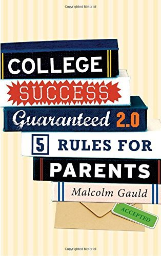 College Success Guaranteed 2.0: 5 Rules for Parents by Gauld Malcolm (2014-04-09) Paperback