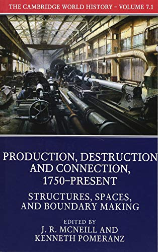 The Cambridge World History: Volume 7, Production, Destruction and Connection, 1750-Present, Part 1, Structures, Spaces, and Boundary Making