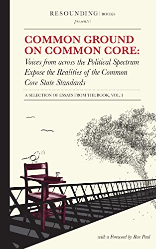 Common Ground on Common Core, Volume 1: Voices from across the Political Spectrum Expose the Realities of the Common Core State Standards