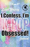 I Confess. I'm K-POP Obsessed!: Blank Lined Writing Journal, K-POP themed, 106 Pages, 5.5x8.5 (Volume 1)