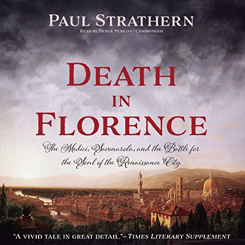 Death in Florence: The Medici, Savonarola, and the Battle for the Soul of the Renaissance City by Blackstone Audio, Inc.
